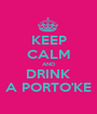 KEEP CALM AND DRINK A PORTO'KE - Personalised Poster A1 size