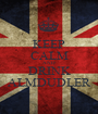 KEEP CALM AND DRINK ALMDUDLER - Personalised Poster A1 size