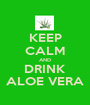 KEEP CALM AND DRINK ALOE VERA - Personalised Poster A1 size