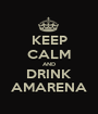KEEP CALM AND DRINK AMARENA - Personalised Poster A1 size