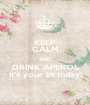 KEEP CALM AND DRINK APEROL It's your birthday! - Personalised Poster A1 size