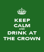 KEEP CALM AND DRINK AT THE CROWN - Personalised Poster A1 size