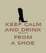 KEEP CALM AND DRINK BAILEYS FROM A SHOE - Personalised Poster A1 size