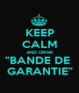 """KEEP CALM AND DRINK """"BANDE DE  GARANTIE"""" - Personalised Poster A1 size"""