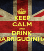 KEEP CALM AND DRINK BARRIGUDINHA - Personalised Poster A1 size