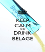 KEEP CALM AND DRINK BELAGE - Personalised Poster A1 size