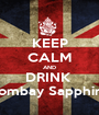 KEEP CALM AND DRINK  Bombay Sapphire - Personalised Poster A1 size