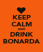 KEEP CALM AND DRINK BONARDA - Personalised Poster A1 size
