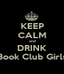 KEEP CALM and DRINK Book Club Girls - Personalised Poster A1 size