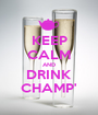 KEEP CALM AND DRINK CHAMP' - Personalised Poster A1 size