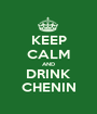 KEEP CALM AND DRINK CHENIN - Personalised Poster A1 size