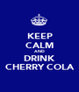 KEEP CALM AND DRINK CHERRY COLA - Personalised Poster A1 size