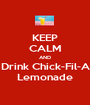 KEEP CALM AND Drink Chick-Fil-A Lemonade - Personalised Poster A1 size