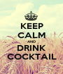KEEP CALM AND DRINK COCKTAIL - Personalised Poster A1 size