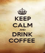 KEEP CALM AND DRINK COFFEE  - Personalised Poster A1 size