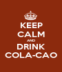 KEEP CALM AND DRINK COLA-CAO - Personalised Poster A1 size