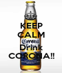KEEP CALM AND Drink CORONA!! - Personalised Poster A1 size