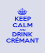 KEEP CALM AND DRINK CRÉMANT - Personalised Poster A1 size