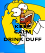 KEEP CALM AND DRINK DUFF  - Personalised Poster A1 size