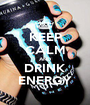 KEEP CALM AND DRINK ENERGY - Personalised Poster A1 size