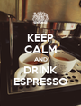 KEEP CALM AND DRINK ESPRESSO - Personalised Poster A1 size