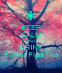 KEEP CALM AND DRINK Forest Fruit Tea - Personalised Poster A1 size