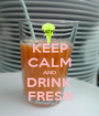 KEEP CALM AND DRINK FRESH - Personalised Poster A1 size