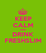 KEEP CALM AND DRINK FRESHSLIM - Personalised Poster A1 size