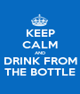 KEEP CALM AND DRINK FROM THE BOTTLE - Personalised Poster A1 size