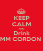 KEEP CALM AND Drink G.H.MUMM CORDON ROUGE - Personalised Poster A1 size