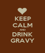 KEEP CALM AND DRINK GRAVY - Personalised Poster A1 size