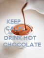 KEEP              CALM             AND                         DRINK HOT    CHOCOLATE - Personalised Poster A1 size