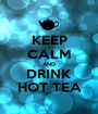 KEEP CALM AND DRINK HOT TEA - Personalised Poster A1 size