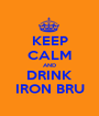 KEEP CALM AND DRINK IRON BRU - Personalised Poster A1 size