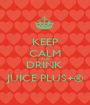 KEEP CALM AND DRINK  JUICE PLUS+® - Personalised Poster A1 size