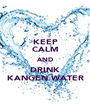 KEEP CALM AND DRINK KANGEN WATER - Personalised Poster A1 size