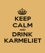 KEEP CALM AND DRINK KARMELIET - Personalised Poster A1 size