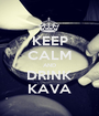 KEEP CALM AND DRINK KAVA - Personalised Poster A1 size