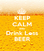 KEEP CALM AND Drink Less BEER - Personalised Poster A1 size