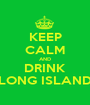 KEEP CALM AND DRINK LONG ISLAND - Personalised Poster A1 size