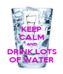 KEEP CALM AND DRINK LOTS OF WATER - Personalised Poster A1 size