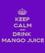KEEP CALM AND DRINK  MANGO JUICE - Personalised Poster A1 size