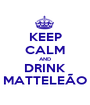 KEEP CALM AND DRINK MATTELEÃO - Personalised Poster A1 size