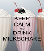 KEEP CALM AND DRINK MILKSCHAKE - Personalised Poster A1 size