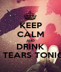 KEEP CALM AND DRINK MY TEARS TONIGHT - Personalised Poster A1 size