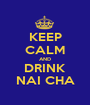 KEEP CALM AND DRINK NAI CHA - Personalised Poster A1 size