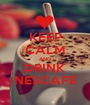 KEEP CALM AND DRINK NESCAFE - Personalised Poster A1 size