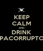 KEEP CALM AND DRINK PACORRUPTO - Personalised Poster A1 size