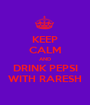 KEEP CALM AND DRINK PEPSI WITH RARESH - Personalised Poster A1 size