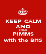 KEEP CALM AND DRINK PIMMS with the BHS - Personalised Poster A1 size